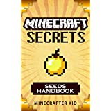 Minecraft Seeds: Secrets Handbook Edition: 25 Incredible Seeds You May Have Never Seen Before - Minecraft Secrets (Unofficial Minecraft Seeds Guide) (Ultimate Minecraft Secrets Handbook)