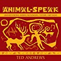 Animal Speak: Understanding Animal Messengers, Totems, and Signs Speech by Ted Andrews Narrated by Ted Andrews