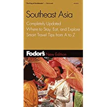 Fodor's Southeast Asia, 23rd Edition: Completely Updated, Where to Stay, Eat, and Explore, Smart Travel Tips from A to  Z