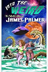 Into the Weird: The Collected Stories of James Palmer