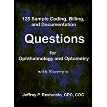 125 Sample Coding, Billing, and Documentation Questions for Ophthalmology and Optometry: with excerpts (Coding and Billing for Eyecare Book 101)