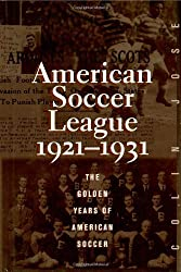 The American Soccer League: The Golden Years of American Soccer 1921-1931 (American Sports History Series)