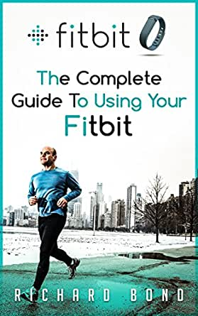 Amazon.com: Fitbit: The Complete Guide To Using Fitbit For