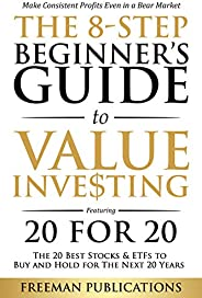 The 8-Step Beginner's Guide to Value Investing: Featuring 20 for 20 - The 20 Best Stocks & ETFs to Buy and