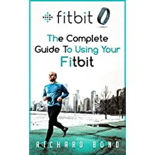 Fitbit: The Complete Guide To Using Fitbit For Weight Loss and Increased Performance (Fitbit, Weight loss, Sports Equipment)