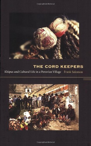 The Cord Keepers: Khipus and Cultural Life in a Peruvian Village