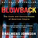 Blowback (Second Edition): The Costs and Consequences of American Empire Audiobook by Chalmers Johnson Narrated by Tom Weiner