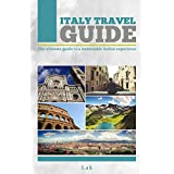 Italy Travel Guide: The Ultimate Guide To a Memorable Italian Experience