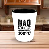 Mad Scientist. I've Reached My 100°C – Funny Shot Glass For Scientist