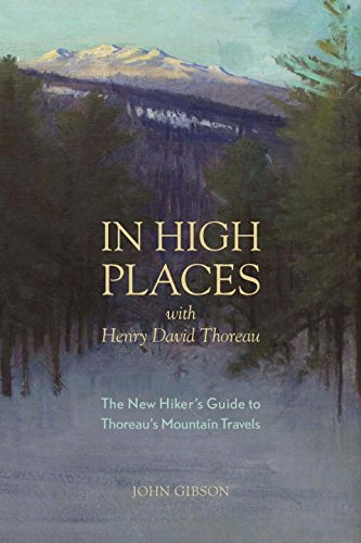 In Exalted Places with Henry David Thoreau: A Hiker's Guide with Routes & Maps (First)