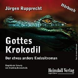 Gottes Krokodil: Der etwas andere Endzeitroman