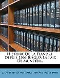Histoire de la Flandre, Depuis 1566 Jusqu'à la Paix de Munster..., , 1270957899