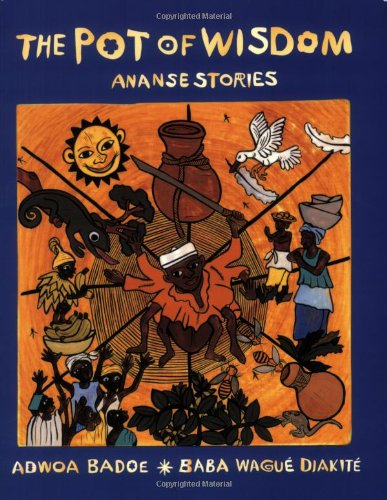 The Pot of Wisdom: Ananse stories by Groundwood Books