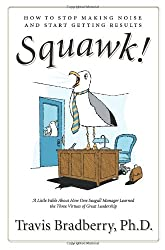 Squawk!: How to Stop Making Noise and Start Getting Results: How to Stop Making a Noise and Get Results