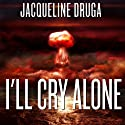 I'll Cry Alone Audiobook by Jacqueline Druga Narrated by Bryan L. Anderson