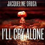 I'll Cry Alone | Jacqueline Druga
