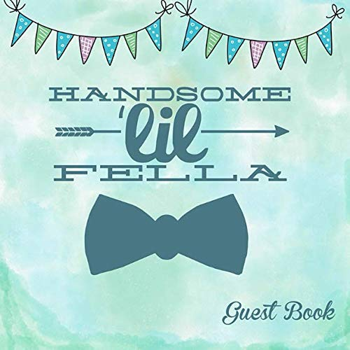 Handsome Lil Fella Guest Book: Baby Shower Message Book, Memory Keepsake With Formatted Lined Pages, Guest List, Games And Gift Log For Family Friends ... Wishes And Comments (Baby Shower Guest Book)
