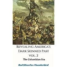 Revealing America's Dark Skinned Past Vol 2: The Columbian Era