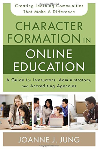 Character Formation In Online Education  A Guide For Instructors  Administrators  And Accrediting Agencies