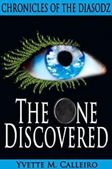 The One Discovered (Chronicles of the Diasodz Book 1) by [Calleiro, Yvette M]