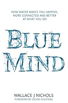 ??UPDATED?? Blue Mind: How Water Makes You Happier, More Connected And Better At What You Do. SHEET edicion saying ENVIO command every