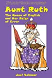 Aunt Ruth: The Queen of English and Her Reign of Error