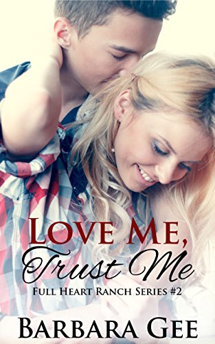 Love Me, Trust Me: Full Heart Ranch Series #2