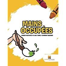 Mains Occupées : Cahier D'Activités 4-6 Ans | Tome.1 | Comment Dessiner