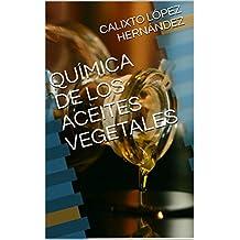 QUÍMICA DE LOS ACEITES VEGETALES (Spanish Edition)