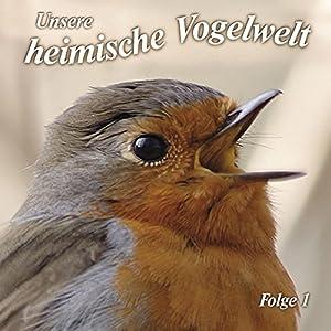 Gesänge und Rufe heimischer Vogelarten (Unsere heimische Vogelwelt 1) Hörbuch