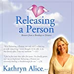 Releasing a Person: Fast Recovery from Heartbreak, a Breakup or Divorce (Love Attraction #1) | Kathryn Alice