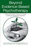 Beyond Evidence-Based Psychotherapy, George W. Rosenfeld, 0415993369
