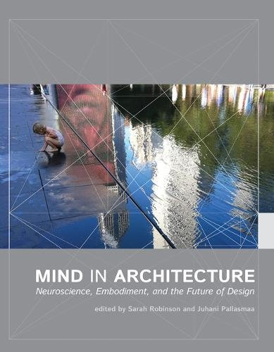 - Mind in Architecture: Neuroscience, Embodiment, and the Future of Design (The MIT Press)