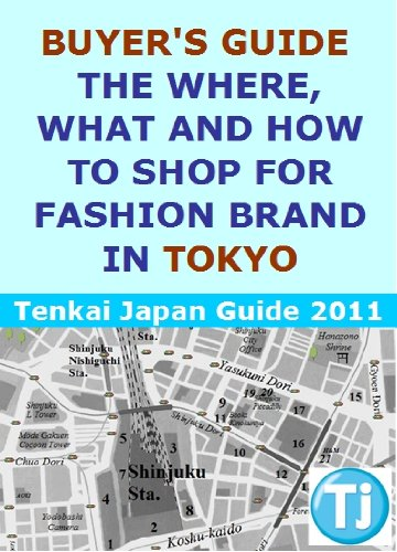 Buyer's Guide: The where, what and how to shop for fashion brand in Tokyo (Tenkai-Japan Guide Book - To In What Tokyo Shop