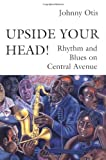 Upside Your Head! : Rhythm and Blues on Central Avenue, Otis, Johnny, 0819562874