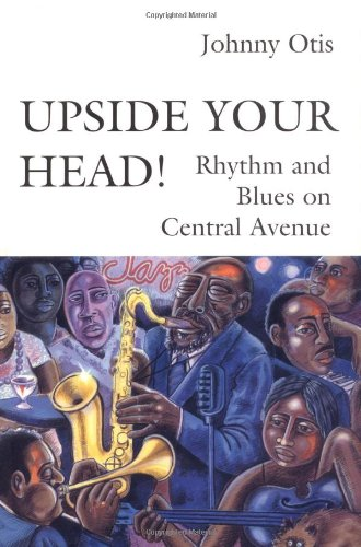 Upside Your Head!: Rhythm and Blues on Central Avenue (Music/Culture)