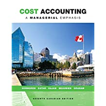 Cost Accounting: A Managerial Emphasis, Seventh Canadian Edition Plus MyAccountingLab with Pearson eText -- Access Card Package (7th Edition)