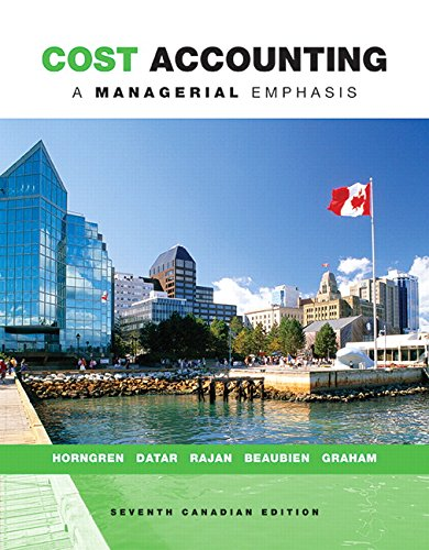 Cost Accounting: A Managerial Emphasis, Seventh Canadian Edition (7th Edition)