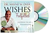 WISHES FULFILLED Audiobook: Wishes Fulfilled: Mastering the Art of Manifesting [Audiobook, 6CDs] Dr. Wayne W. Dyer Dr