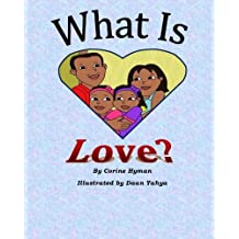 What is Love: A Kid Friendly Interpretation of 1 John 3:11, 16-18 & 1 Corinthians 13:1-8 & 13 (Teaching Christ's Children About)
