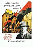 img - for What Does Syndicalism Want?: Living, Not Dead Unions (Anarchist Library) book / textbook / text book