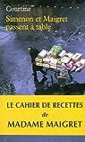 Simenon et Maigret passent à table: Les plaisirs gourmands de Simenon & les bonnes recettes de Madame Maigret par Courtine