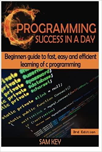 Book C Programming Success in a Day: Beginners' Guide To Fast, Easy And Efficient Learning Of C Programming