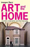 Art and the Home : Comfort, Alienation and the Everyday, Racz, Imogen, 1780762011