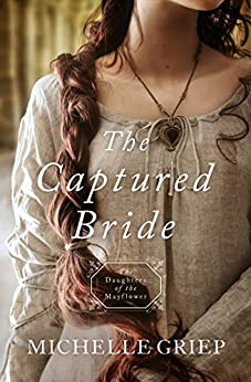 The Captured Bride: Daughters of the Mayflower - book 3 by [Griep, Michelle]
