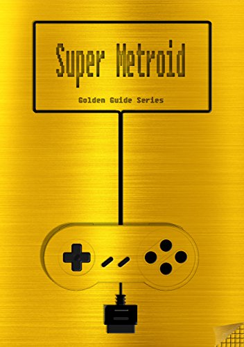 Super Metroid Golden Guide for Super Nintendo and SNES Classic: including  full walkthrough, all maps, videos, enemies, cheats, tips, strategy and