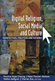 Digital Religion, Social Media and Culture : Perspectives, Practices and Futures, Cheong, Pauline Hope, 1433114755