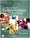 Introduction to Community-Based Nursing, Hunt, Roberta, 0781745055
