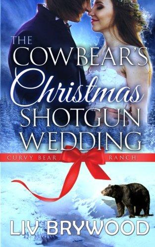 Read Online The Cowbear's Christmas Shotgun Wedding: Christmas Paranormal Romance (Curvy Bear Ranch) (Volume 3) PDF