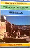 Twenty-Six Lessons on Hebrews, Wartick, Wallace, 0899001602